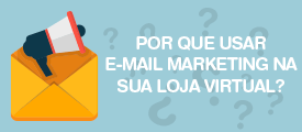 Por que usar e-mail marketing na sua loja virtual